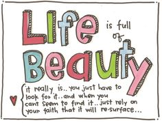 Life is full of beauty.