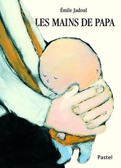 Les mains de papa - Émile Jadoul (2012)