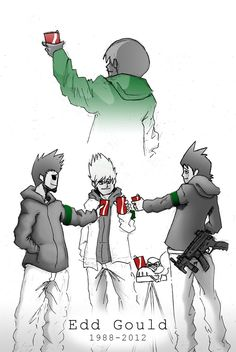 RIP Edd Gould. You will always be remembered and kept in that one part of my heart that isn't black or dead <3