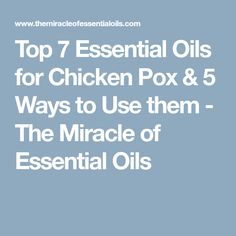 Top 7 Essential Oils for Chicken Pox & 5 Ways to Use them - The Miracle of Essential Oils