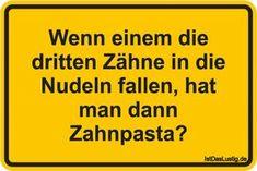 Wenn einem die dritten Zähne in die Nudeln fallen, hat man dann Zahnpasta? ... gefunden auf https://www.istdaslustig.de/spruch/4080 #lustig #sprüche #fun #spass