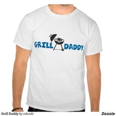 Grill Daddy cookout tee shirt - fun for dad or grandpa on birthdays or fathers day -  http://www.zazzle.com/cdandc #grill #cookout #dad #dadgift #fathersday #gift #bbq #Chef #Barbecues #Kitchen #grillmaster