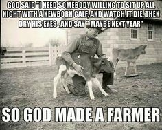 So god made a farmer-I have actually done this  a few times. :(
