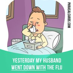 """""""Go down with"""" means """"to become ill with a particular illness"""". Example: Yesterday my husband went down with the flu."""