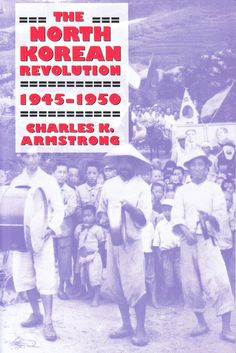 Charles K. Armstrong The North Korean Revolution: 1945-1950 [Ithaca. Cornell University Press. 2004]  A new addition to my library. I'm fascinated by this period of North Korean history, back when it was a multi-party state. Still is, at least on paper.