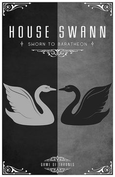 House Swann  Sigil - Two Swans countercharged, One Black, One Silver  Sworn to House Baratheon