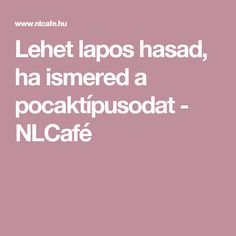Lehet lapos hasad, ha ismered a pocaktípusodat - NLCafé