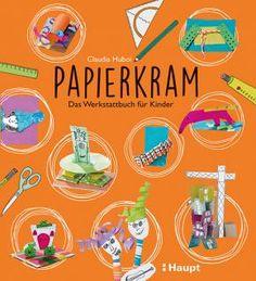 Huboi, Claudia «Papierkram. Das Werkstattbuch für Kinder» | 978-3-258-60150-2…