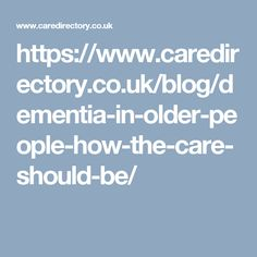 https://www.caredirectory.co.uk/blog/dementia-in-older-people-how-the-care-should-be/