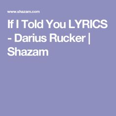 If I Told You LYRICS - Darius Rucker | Shazam