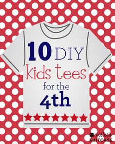 10 Fun Ideas for DIY T-shirts that are perfect for 4th of July Parades, Fireworks and Festivities! www.sisterssuitcaseblog.com #4thofJuly #DIY