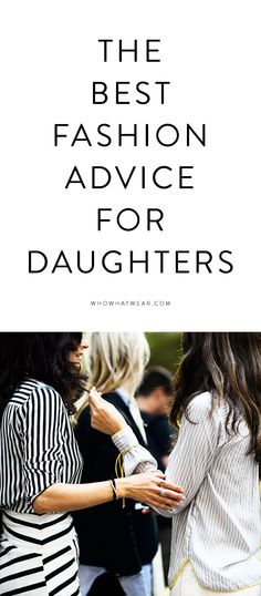 The best fashion advice for daughters