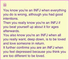 INFJs are idealists driven to understand, serve, and protect the desires and depths of humanity. But, their authenticity & zest is often overshadowed by misunderstanding and rejection of their otherworldly approach and aptitude; impacting and isolating their very core.