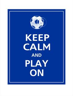 Keep Calm and PLAY ON (Soccer) Print 11x14 or this one for the girls, more color options.