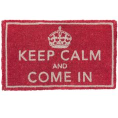 Doormat - Keep Calm and Come In - hardtofind $59.95 - another gem from my fave website & it co-ordinates nicely with our flaming red front door!
