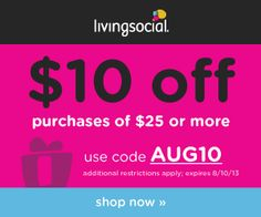 LivingSocial Offers $10 Off of your $25 Purchase! This is On Top Of Discounted Sales!