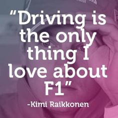 """Kimi Raikkonen - """"Driving is the only thing I love about F1"""" #carquotes #formulaone #quote"""