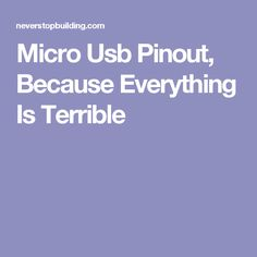 Micro Usb Pinout, Because Everything Is Terrible