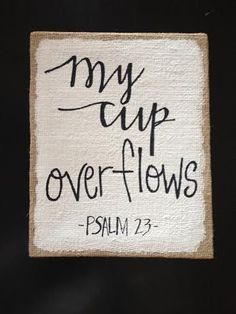 My Cup Overflows burlap canvas                                                                                                                                                                                 More