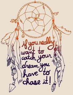 """If you really want to catch your dream you have to chase it!"" #quotes #true #pretty #beautiful #bohemian"