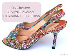You can make these super pretty super sparkly strassed Christian Louboutins too! Read my tutorial of how I took a pair of very beat up old Louboutins and made them better than new!