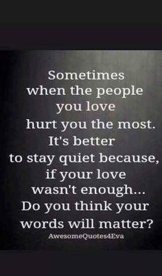 50 Heart Touching Sad Quotes That Will Make You Cry Sometimes when the people you love hurt you the most. It& better to stay quiet because, if your love wasn& enough … Do you think your words will matter ? Meaningful Quotes, Inspirational Quotes, Unique Quotes, Motivational Quotes, Simple Quotes, Sad Quotes That Make You Cry, Love Hurts Quotes, Making Love Quotes, Now Quotes
