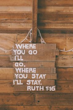 "Ruth 1:16 (NIV) - But Ruth replied, ""Don't urge me to leave you or to turn back from you. Where you go I will go, and where you stay I will stay. Your people will be my people and your God my God."