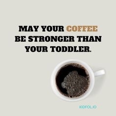 May your coffee be stronger than your toddler. #coffee #sleep #toddlers #momslife #parenting #mommyproblems