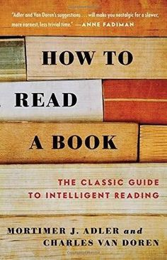 Kindle How to Read a Book: The Classic Guide to Intelligent Reading Author Mortimer J. Adler and Charles Van Doren The Reader, Reading Test, Speed Reading, Reading Levels, Reading Books, Got Books, Books To Read, This Is A Book, Free Pdf Books