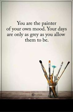 Your days are only as grey as you allow them to be.