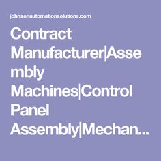 Contract Manufacturer|Assembly Machines|Control Panel Assembly|Mechanical|PanelBuild|Skilled Labor|Automation|Johnson Automation