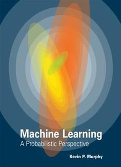 Machine Learning: A Probabilistic Perspective PDF