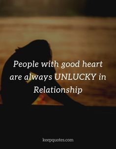 People with good heart are always Unlucky in relationship Share Quote Thug Quotes, Real Life Quotes, Reality Quotes, Words Quotes, Relationship Quotes, First Love Quotes, Self Love Quotes, Hurting Heart Quotes, Unloved Quotes