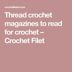 Thread crochet magazines to read for crochet – Crochet Filet