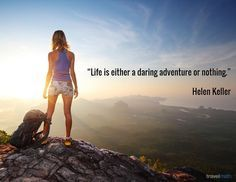 """""""Life is either a daring adventure or nothing."""" - Helen Keller #travelquote"""