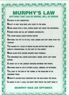 Murphy's Laws.....i make my own destiny..not murphy's law ...belive in you self  and you will  you be happy