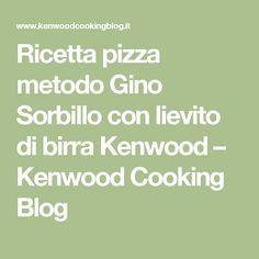 Ricetta pizza metodo Gino Sorbillo con lievito di birra Kenwood – Kenwood Cooking Blog