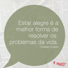 Estar alegre é a melhor forma de resolver os problemas da vida. #alegre #problema #vida