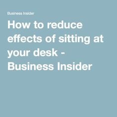 How to reduce effects of sitting at your desk - Business Insider