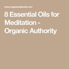 8 Essential Oils for Meditation - Organic Authority