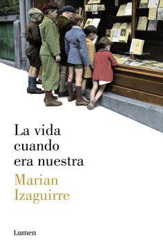La vida cuando era nuestra by Marian Izaguirre - Books Search Engine Film Song, Ex Libris, Conte, Proverbs, Book Worms, My Hero, My Books, Literature, Novels