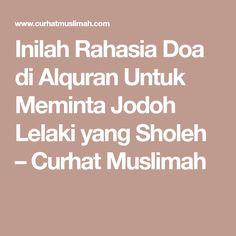 Inilah Rahasia Doa di Alquran Untuk Meminta Jodoh Lelaki yang Sholeh – Curhat Muslimah