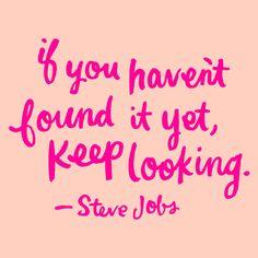 keep looking.