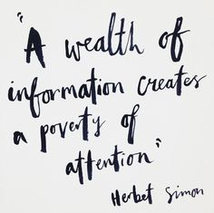 "02/04/15 ""A wealth of information creates a poverty of attention."""