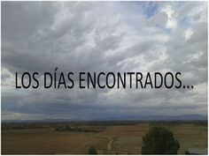 Camino de la Esperanza: LOS DÍAS ENCONTRADOS...