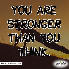 You are stronger than you think.    #PaleoMotivation #PaleoInspiration #PaleoQuotes #PaleoRecipe