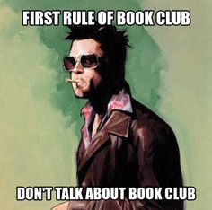 No. Wait. That's not right. The first rule of book club is to read the book. The second rule is to try and convince everyone else to read the book. Tell everyone about book club!