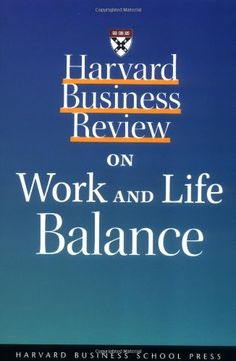 Harvard Business Review on Work and Life Balance (Harvard Business Review Paperback Series).