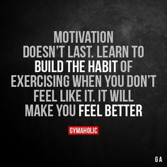 Motivation Doesn't Last Learn to build the habit of exercising when you don't feel like it. It will make you feel better. More motivation: https://www.gymaholic.co #fitness #motivation #gymaholic #fitnessmotivation