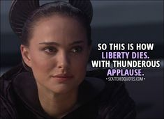 Quote from Star Wars: Episode III - Revenge of the Sith (2005) │  Padmé Amidala: So this is how liberty dies. With thunderous applause. │ #StarWars #Quotes